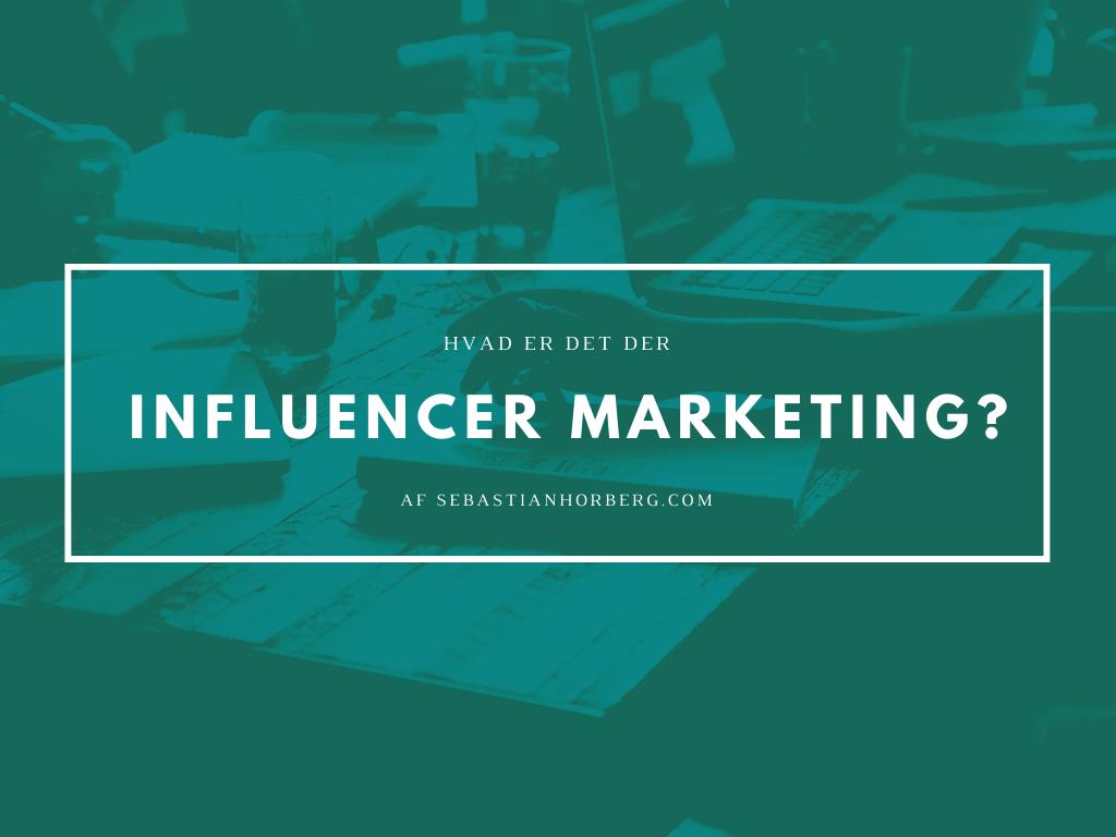 Influencer Marketing, hvad er det?